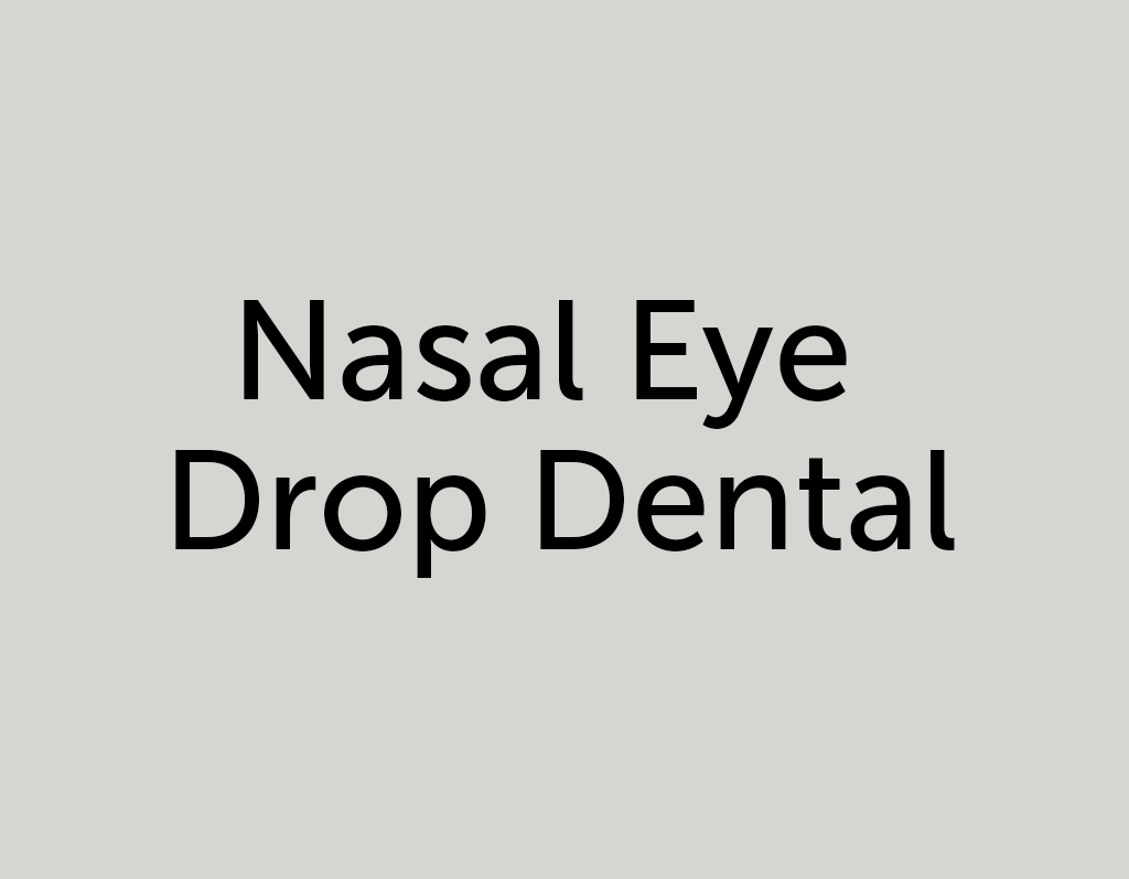 Nasal Eye Drop Dental